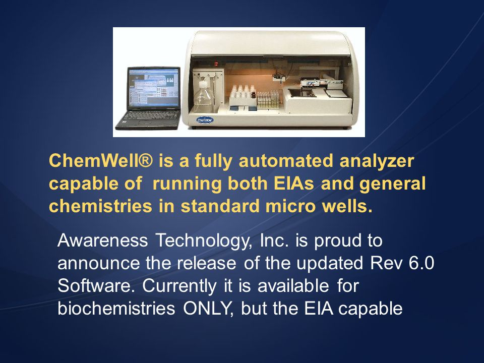 ChemWell® is a fully automated analyzer capable of running both EIAs and general chemistries in standard micro wells.