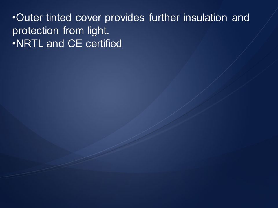 Outer tinted cover provides further insulation and protection from light.