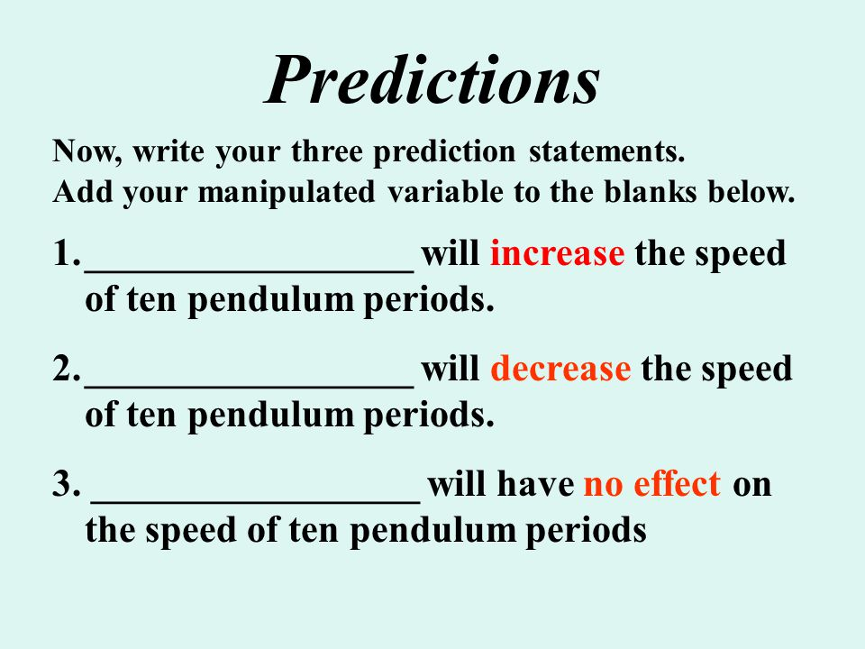 Predictions Now, write your three prediction statements. Add your manipulated variable to the blanks below.