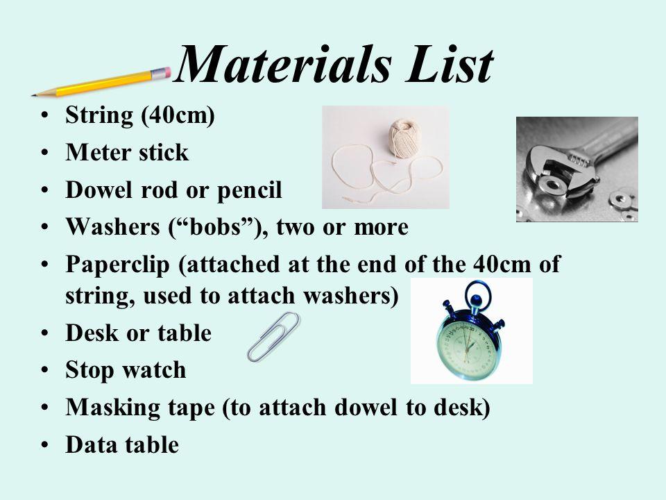 Materials List String (40cm) Meter stick Dowel rod or pencil