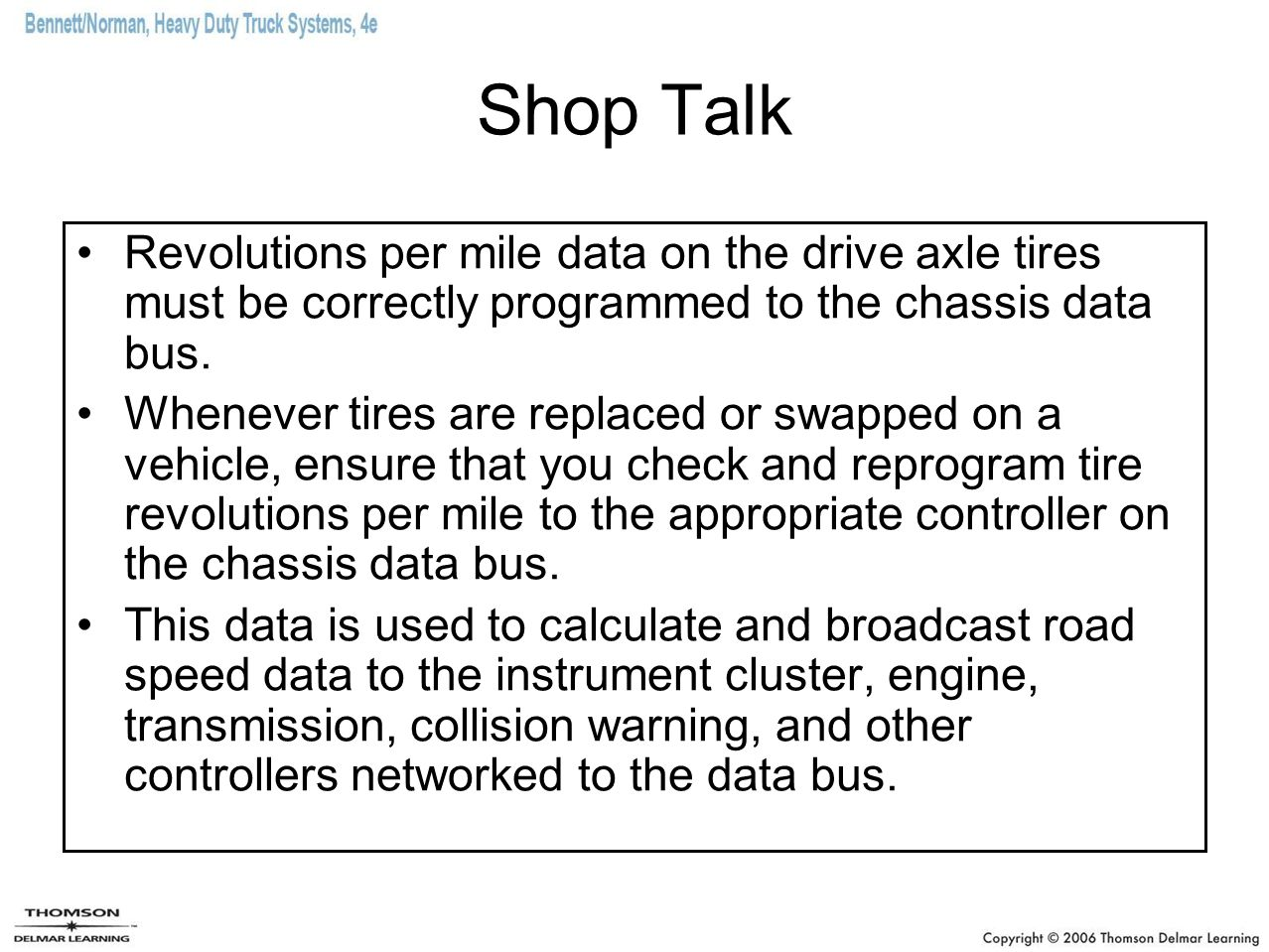 Shop Talk Revolutions per mile data on the drive axle tires must be correctly programmed to the chassis data bus.