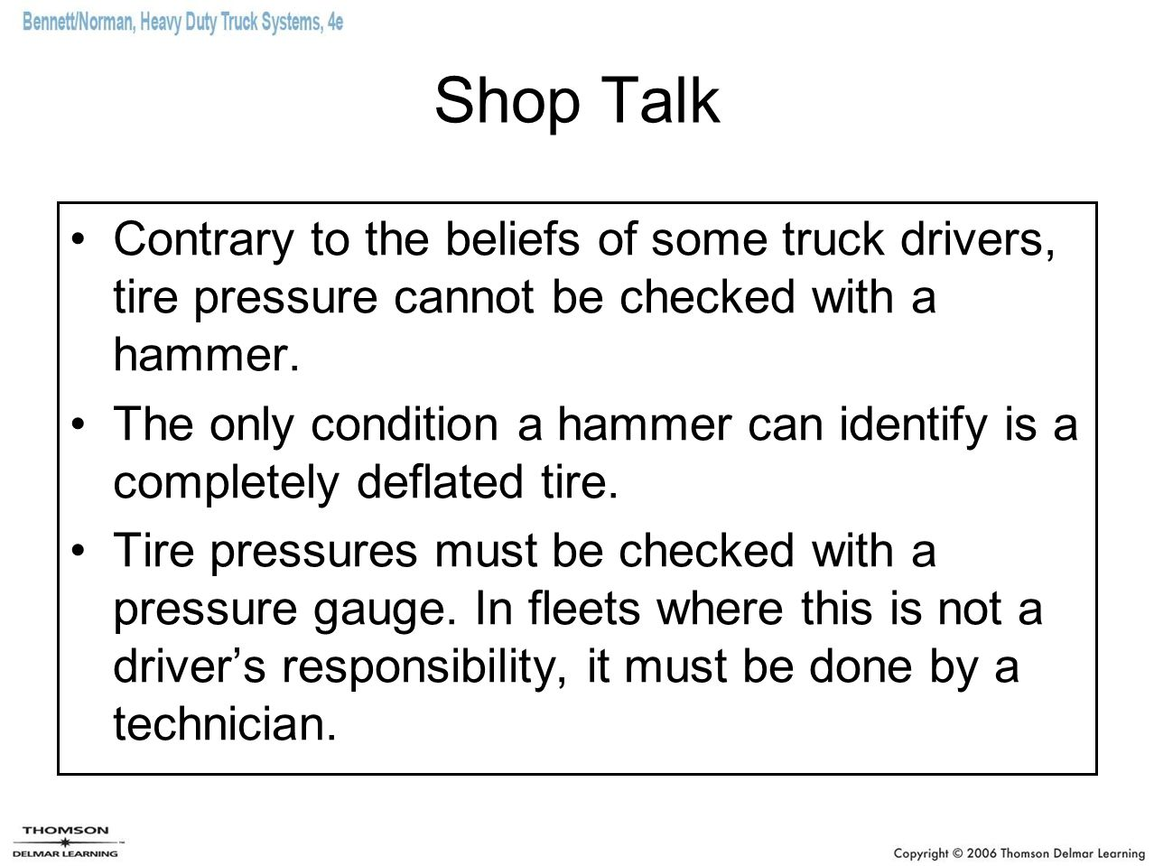Shop Talk Contrary to the beliefs of some truck drivers, tire pressure cannot be checked with a hammer.