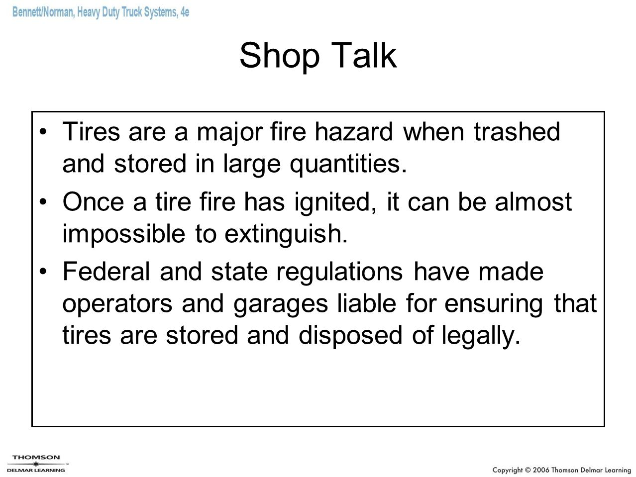 Shop Talk Tires are a major fire hazard when trashed and stored in large quantities.