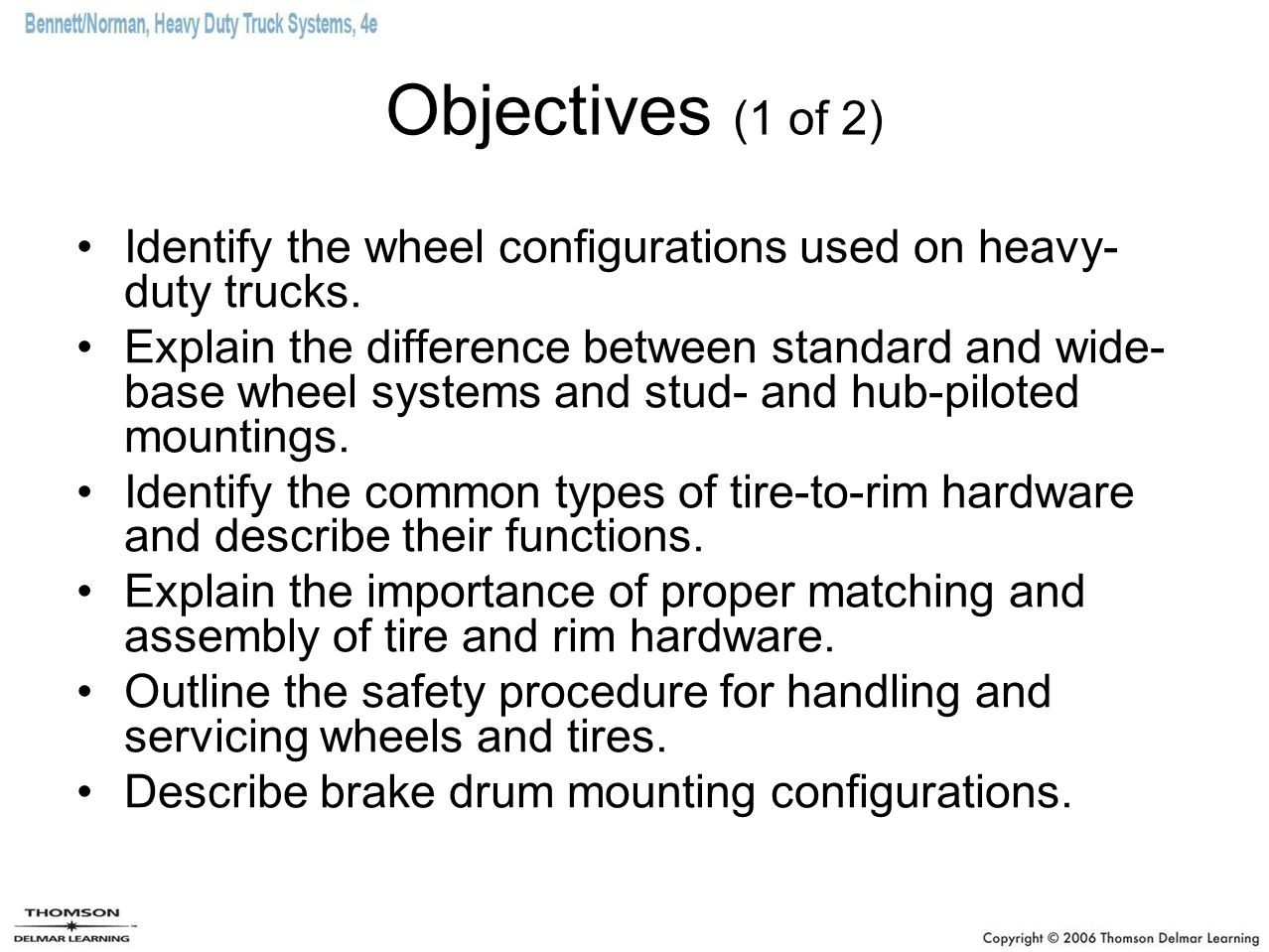 Objectives (1 of 2) Identify the wheel configurations used on heavy-duty trucks.