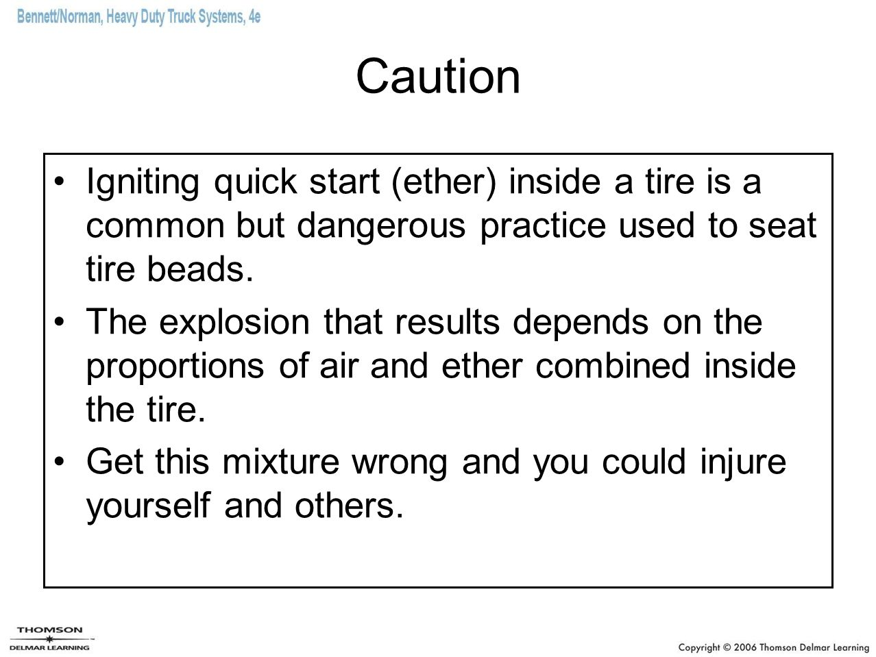 Caution Igniting quick start (ether) inside a tire is a common but dangerous practice used to seat tire beads.
