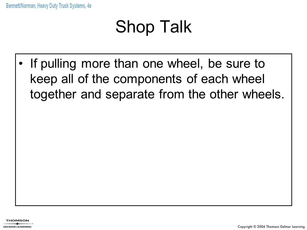 Shop Talk If pulling more than one wheel, be sure to keep all of the components of each wheel together and separate from the other wheels.