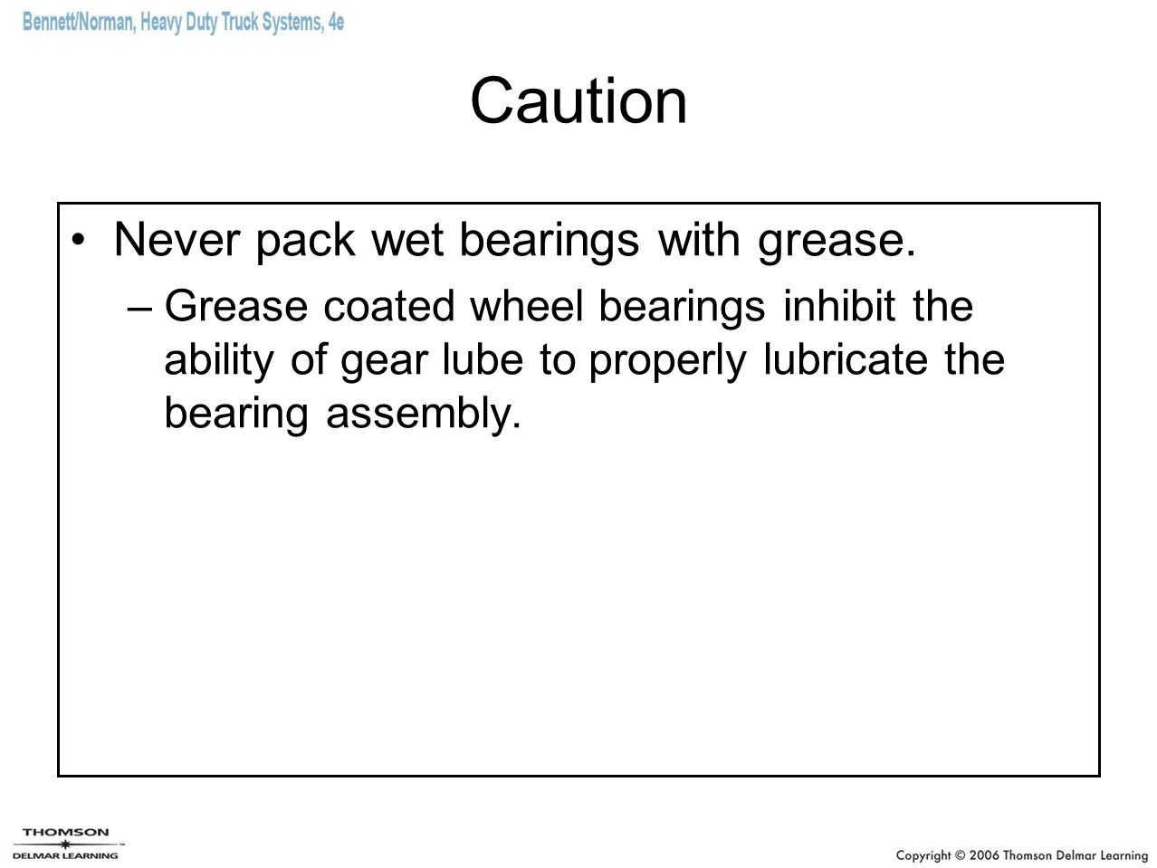 Caution Never pack wet bearings with grease.