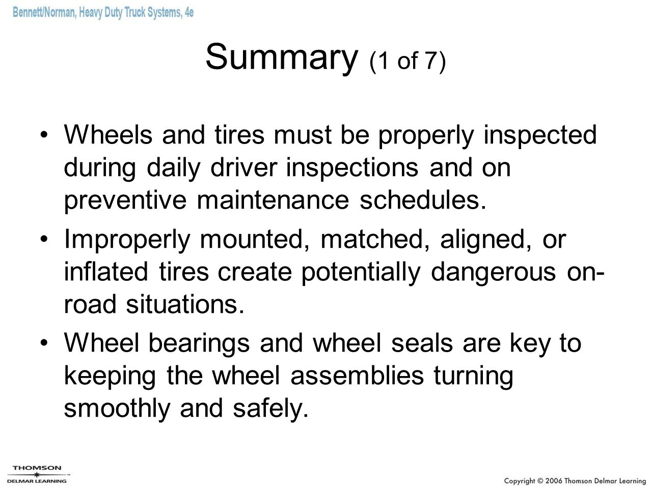 Summary (1 of 7) Wheels and tires must be properly inspected during daily driver inspections and on preventive maintenance schedules.