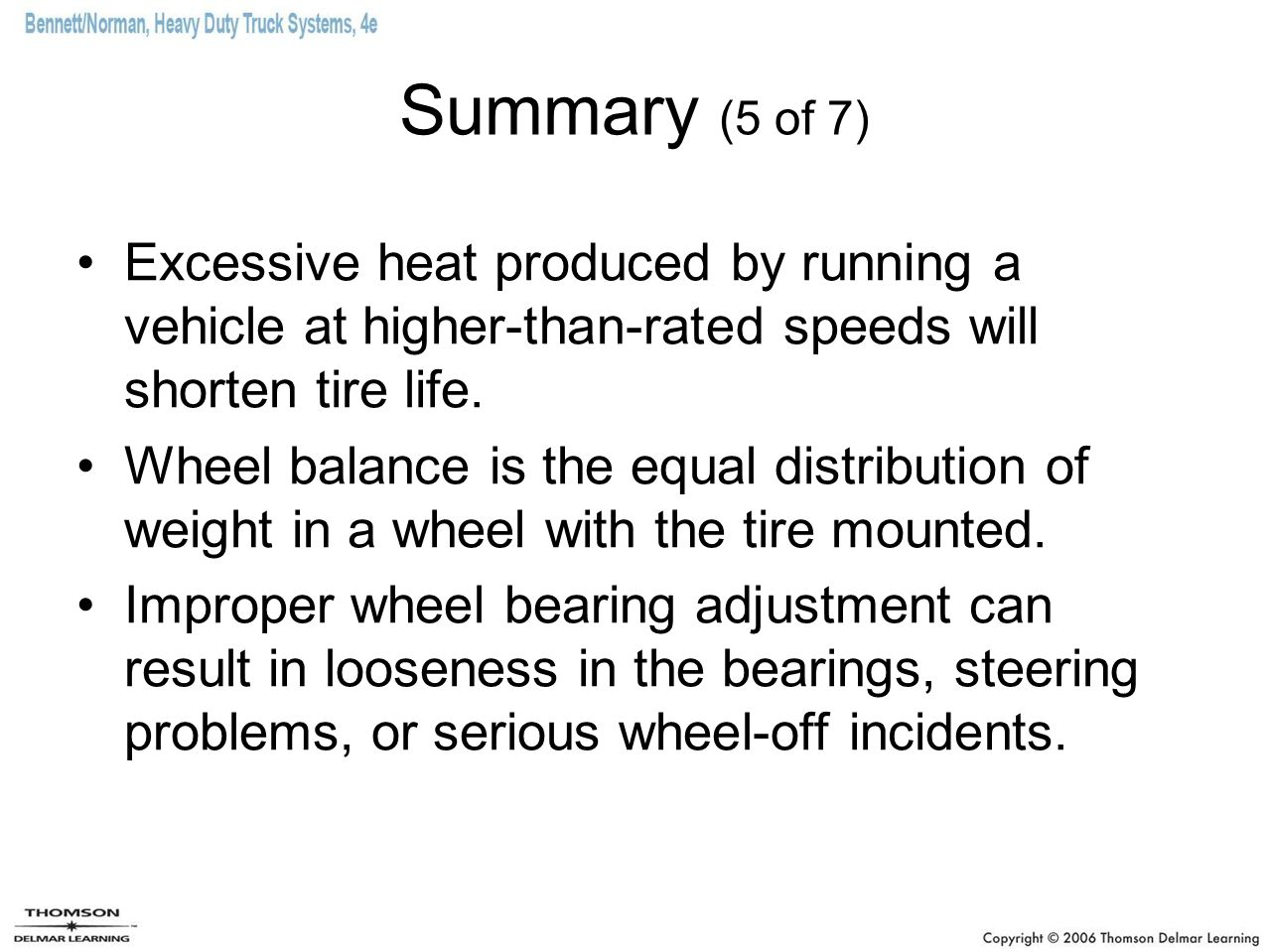 Summary (5 of 7) Excessive heat produced by running a vehicle at higher-than-rated speeds will shorten tire life.