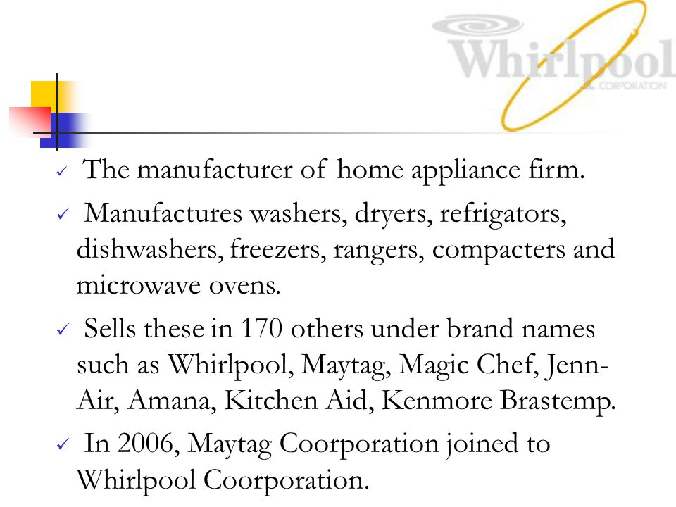 In 2006, Maytag Coorporation joined to Whirlpool Coorporation.