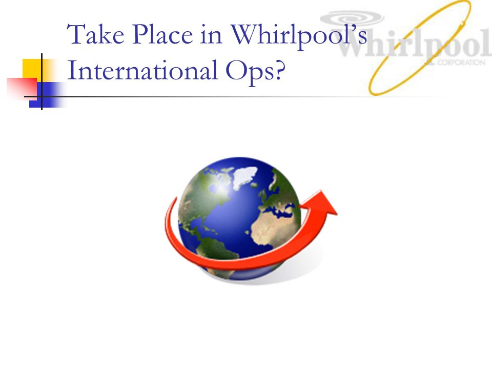 Take Place in Whirlpool's International Ops