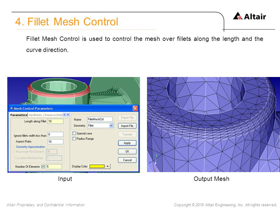 4. Fillet Mesh Control Fillet Mesh Control is used to control the mesh over fillets along the length and the curve direction.