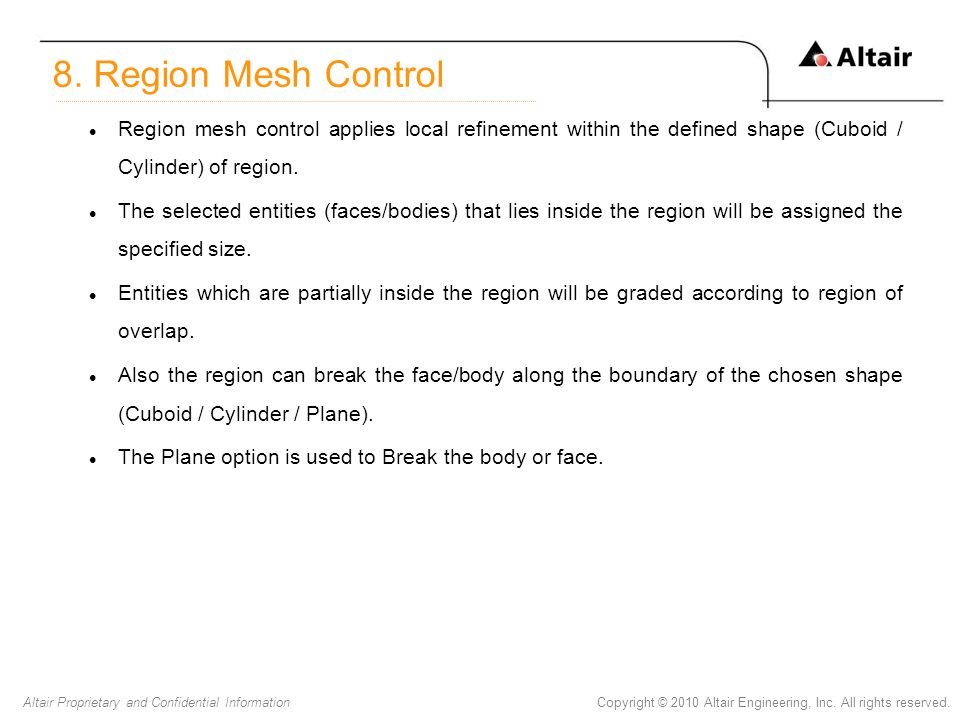 8. Region Mesh Control Region mesh control applies local refinement within the defined shape (Cuboid / Cylinder) of region.