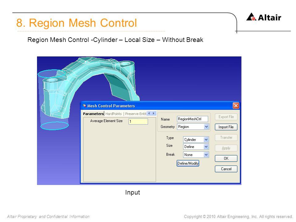 8. Region Mesh Control Region Mesh Control -Cylinder – Local Size – Without Break Input