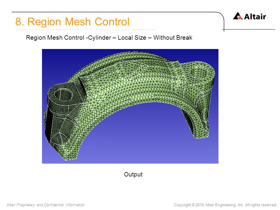 8. Region Mesh Control Region Mesh Control -Cylinder – Local Size – Without Break Output
