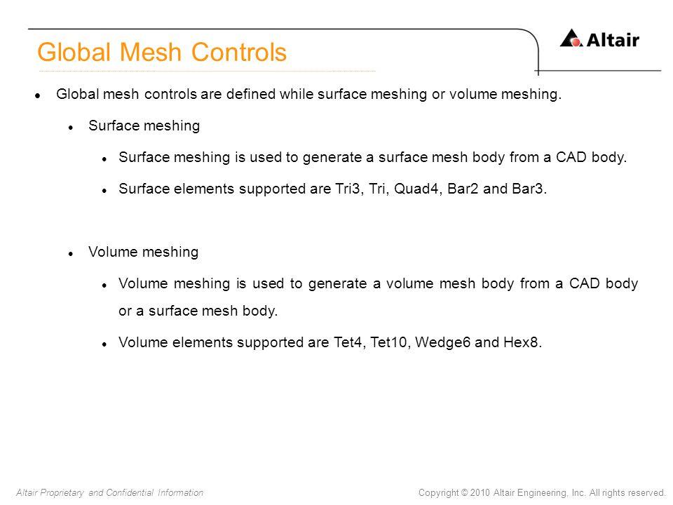 Global Mesh Controls Global mesh controls are defined while surface meshing or volume meshing. Surface meshing.