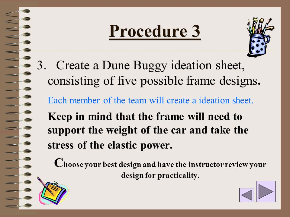Procedure 3 3. Create a Dune Buggy ideation sheet, consisting of five possible frame designs.