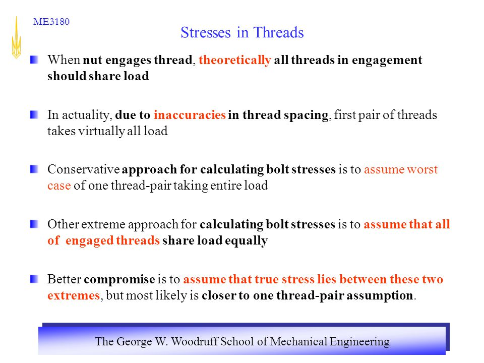 Stresses in Threads When nut engages thread, theoretically all threads in engagement should share load.