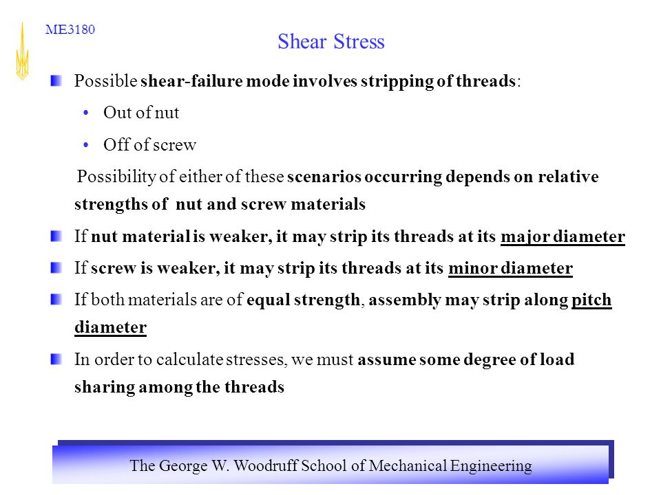 Shear Stress Possible shear-failure mode involves stripping of threads: Out of nut. Off of screw.