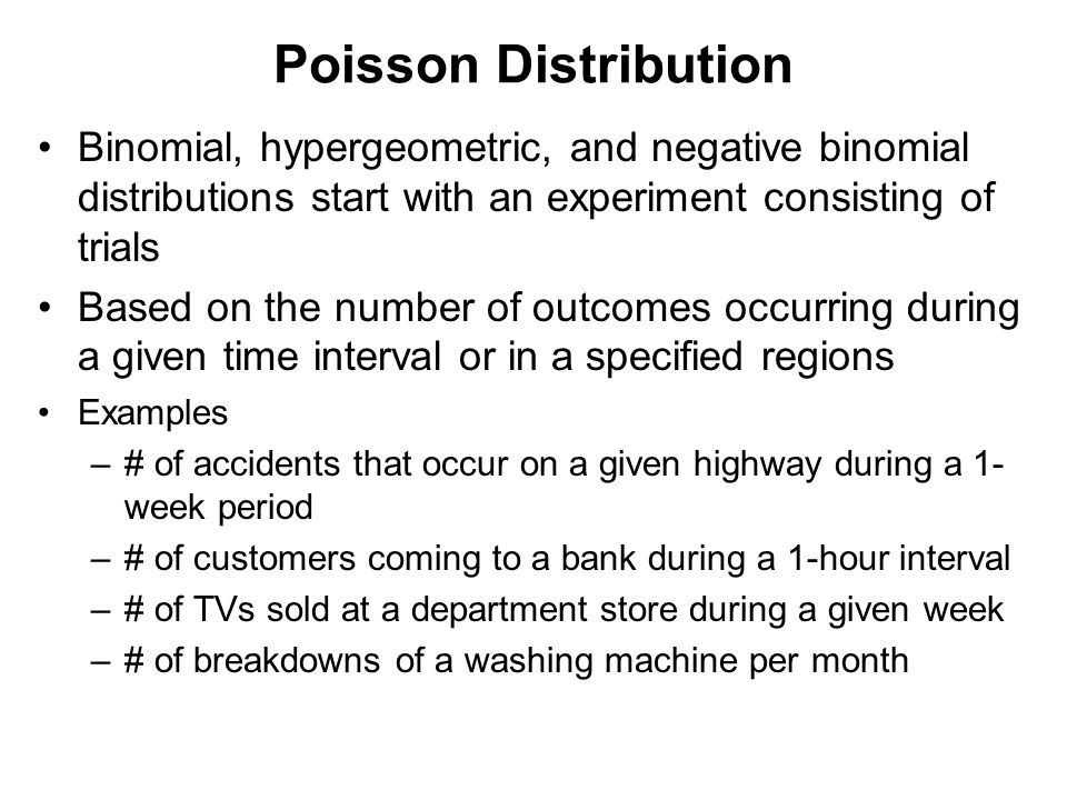 Poisson Distribution Binomial, hypergeometric, and negative binomial distributions start with an experiment consisting of trials.