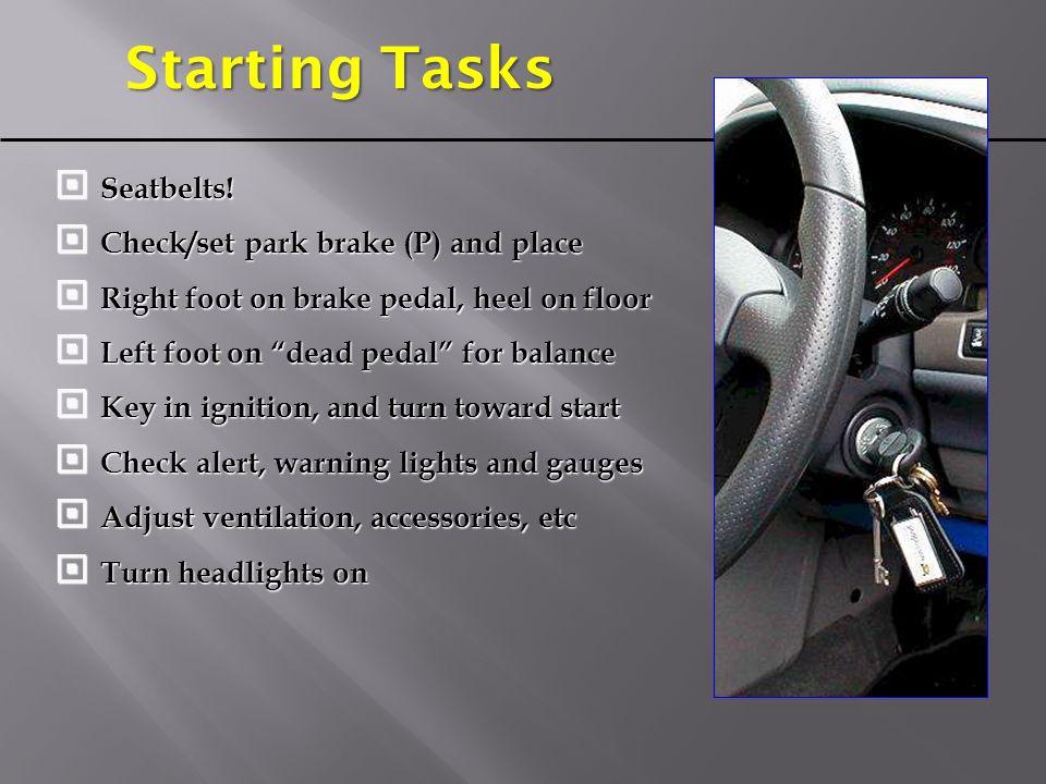 Starting Tasks Seatbelts! Check/set park brake (P) and place