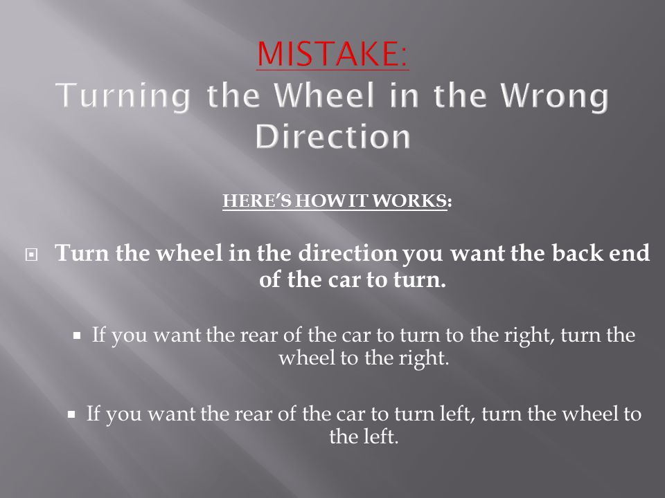 MISTAKE: Turning the Wheel in the Wrong Direction