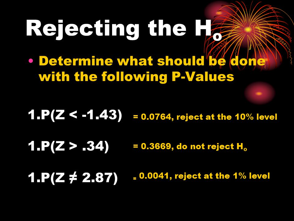 Rejecting the Ho Determine what should be done with the following P-Values. P(Z < -1.43) P(Z > .34)