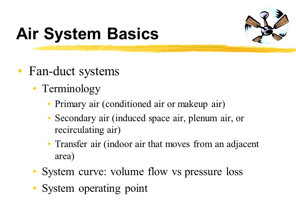 Air System Basics Fan-duct systems Terminology