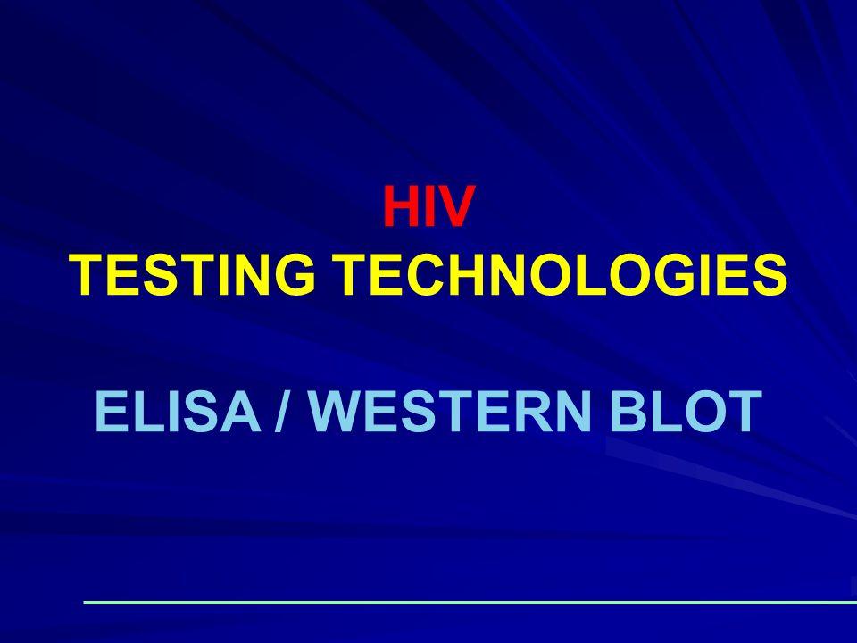 HIV TESTING TECHNOLOGIES ELISA / WESTERN BLOT