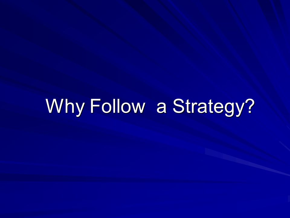Why Follow a Strategy