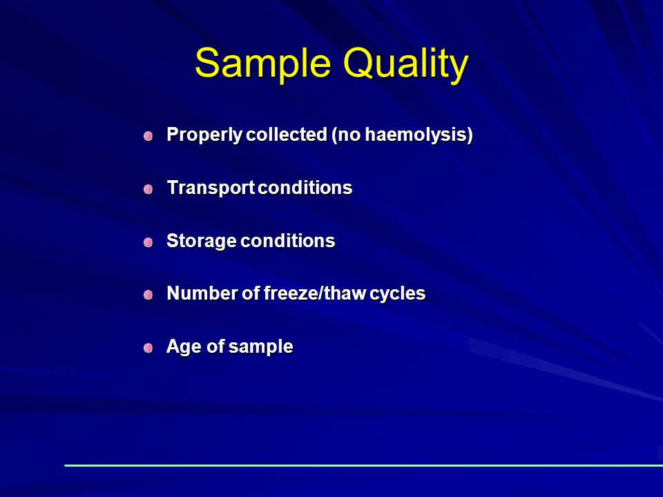 Sample Quality Properly collected (no haemolysis) Transport conditions