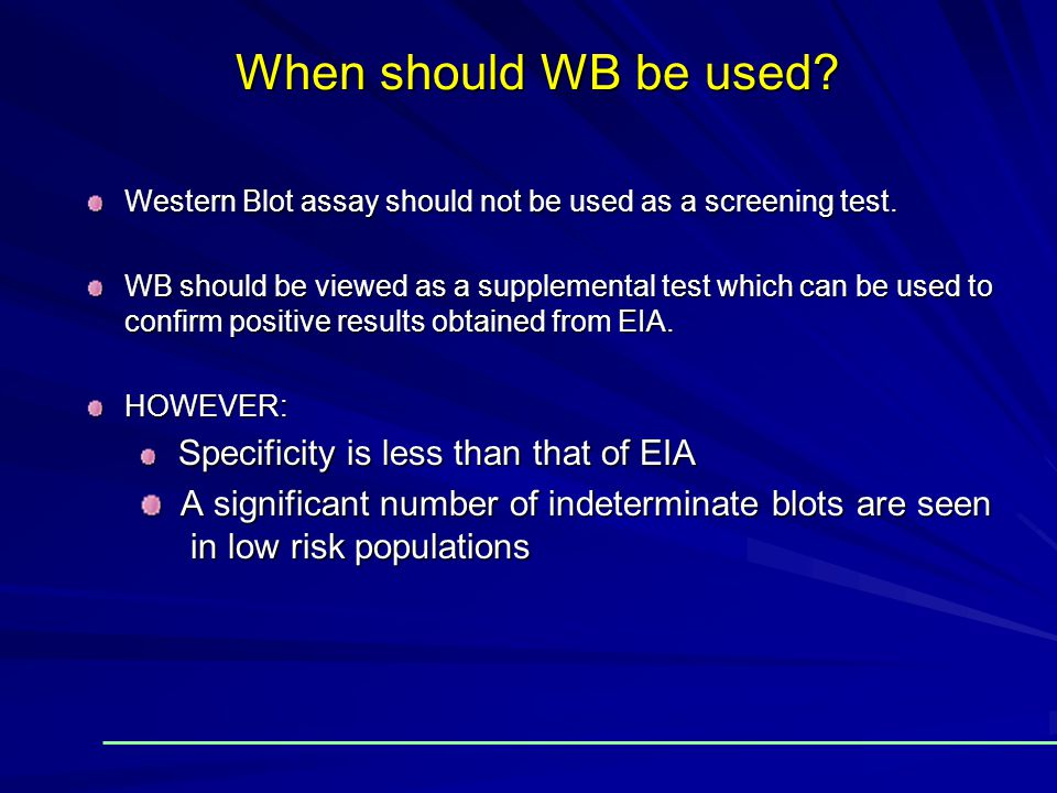 When should WB be used Western Blot assay should not be used as a screening test.