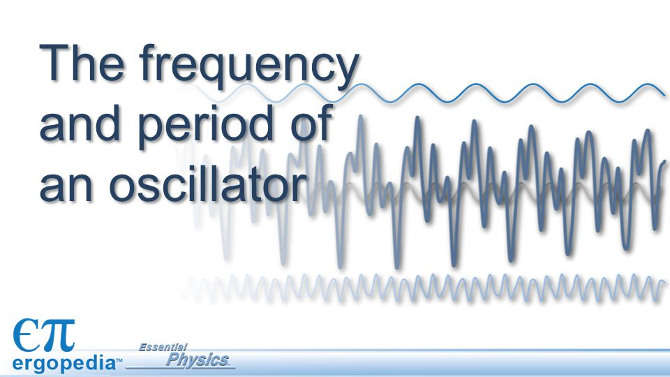 The frequency and period of an oscillator