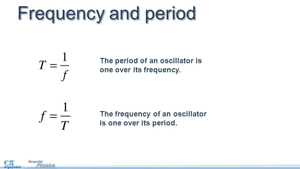 Frequency and period The period of an oscillator is one over its frequency.