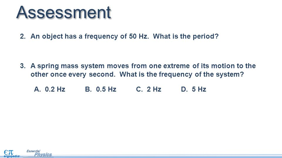 Assessment An object has a frequency of 50 Hz. What is the period