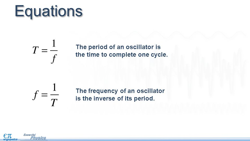 Equations The period of an oscillator is the time to complete one cycle.