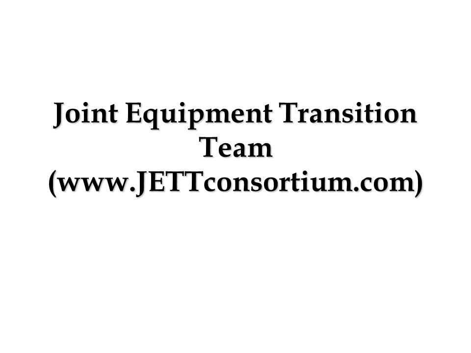 Joint Equipment Transition Team (www.JETTconsortium.com)