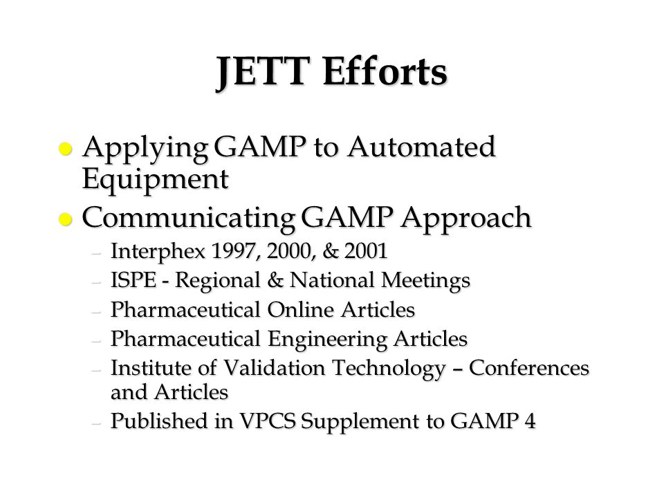 JETT Efforts Applying GAMP to Automated Equipment