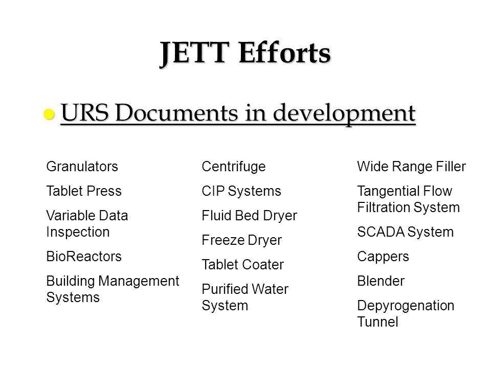 JETT Efforts URS Documents in development Granulators Tablet Press