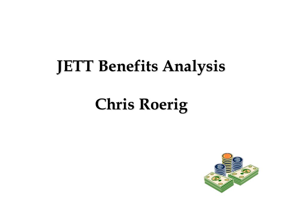 JETT Benefits Analysis Chris Roerig