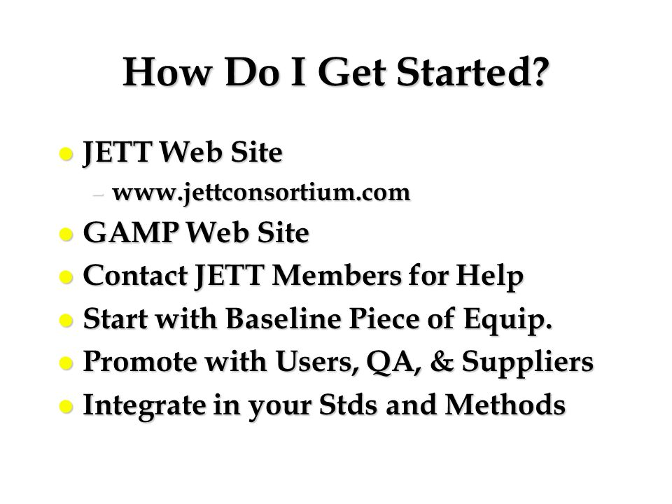 How Do I Get Started JETT Web Site GAMP Web Site