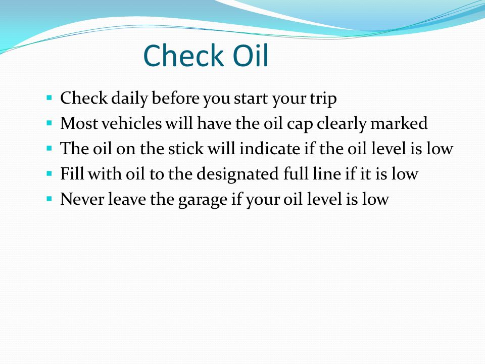 Check Oil Check daily before you start your trip