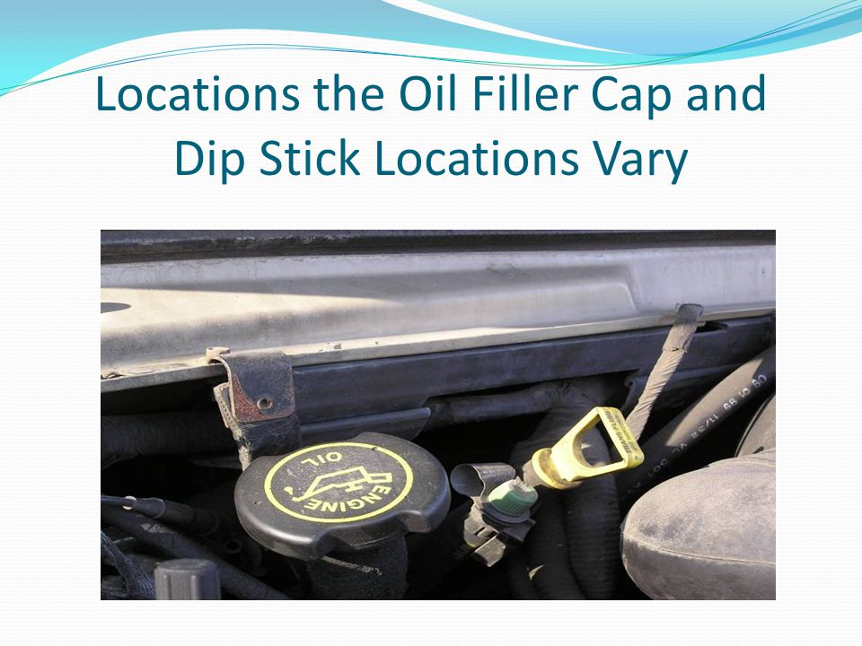 Locations the Oil Filler Cap and Dip Stick Locations Vary