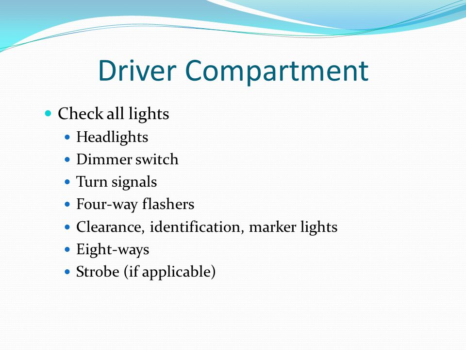 Driver Compartment Check all lights Headlights Dimmer switch