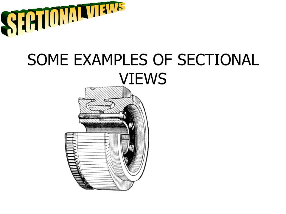 SOME EXAMPLES OF SECTIONAL VIEWS