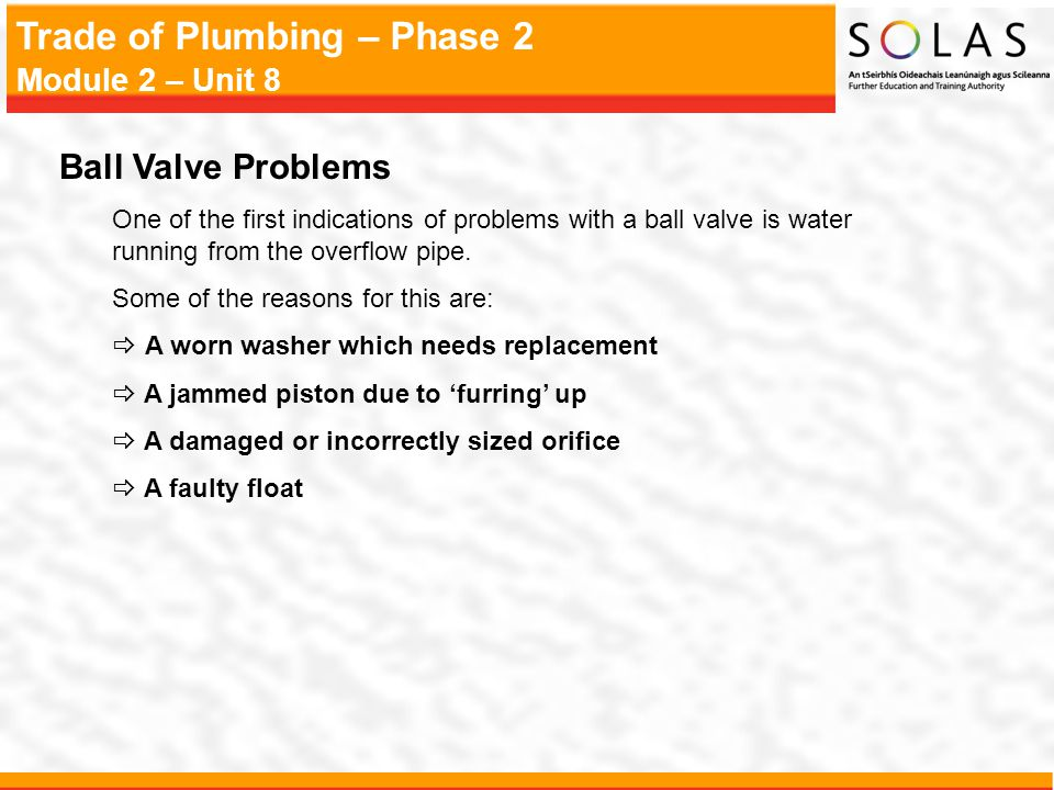 Ball Valve Problems One of the first indications of problems with a ball valve is water running from the overflow pipe.