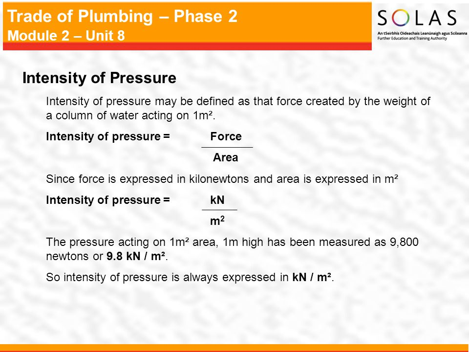 Intensity of Pressure Intensity of pressure may be defined as that force created by the weight of a column of water acting on 1m².