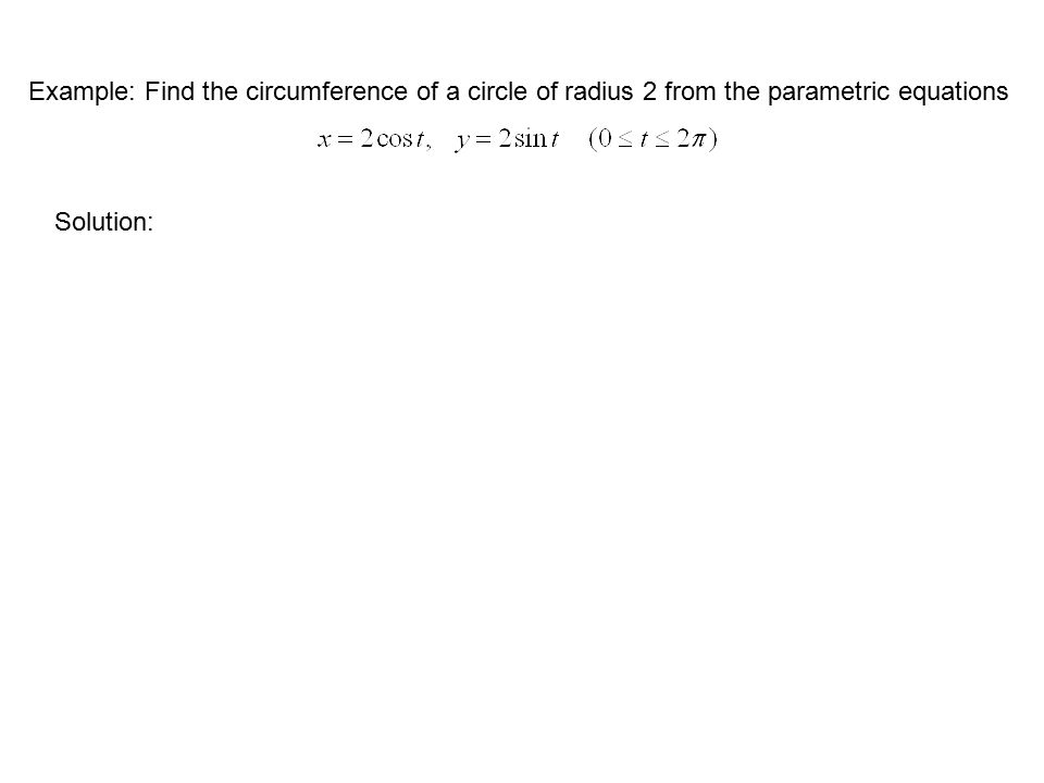 Example: Find the circumference of a circle of radius 2 from the parametric equations