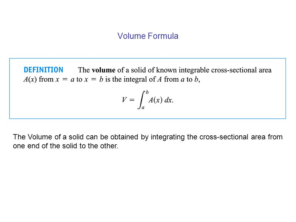 Volume Formula The Volume of a solid can be obtained by integrating the cross-sectional area from.