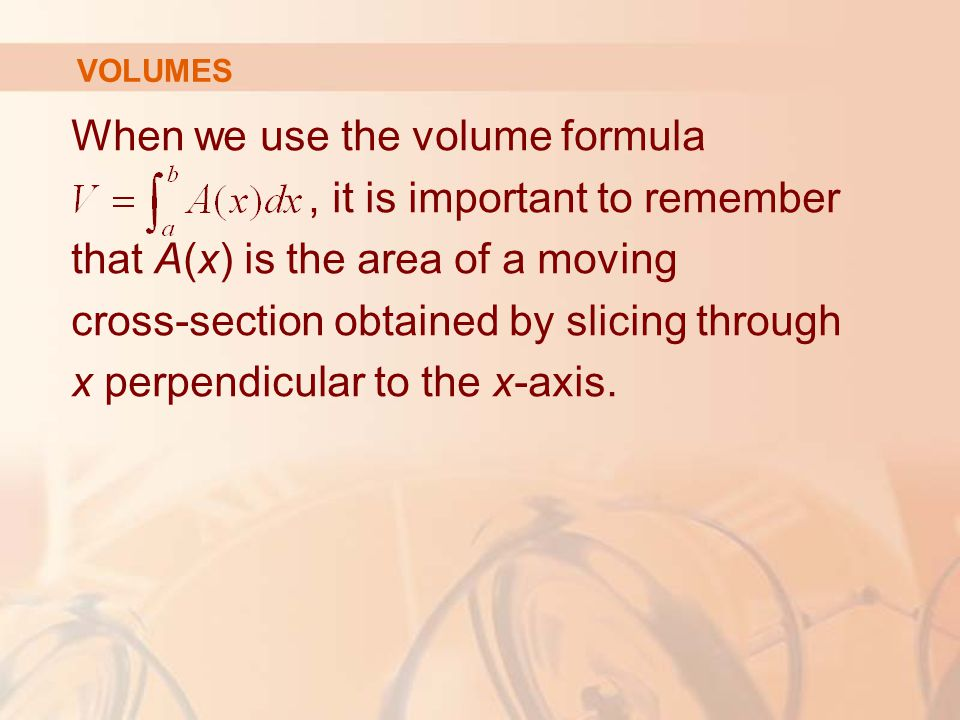 When we use the volume formula , it is important to remember